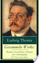 Gesammelte Werke: Romane, Geschichten, Dramen und Autobiografie (107 Titel in einem Buch) - Vollständige Ausgabe