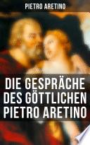 Die Gespr  che des g  ttlichen Pietro Aretino  Vollst  ndige deutsche Ausgabe