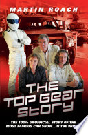 The Top Gear Story   The 100  Unofficial Story of the Most Famous Car Show     In The World