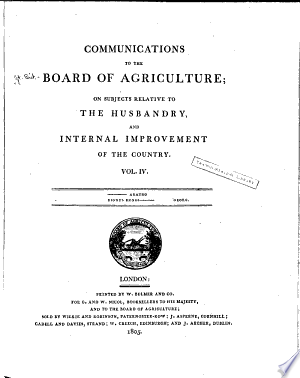 Communications to the Board of Agriculture, on Subjects Relative to the Husbandry and Internal Improvement of the Country