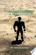 Green Lantern History  An Unauthorised Guide to the DC Comic Book Series Green Lantern