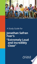 "A Study Guide for Jonathan Safran Foer's ""Extremely Loud and Incredibly Close"" by Gale, Cengage Learning"