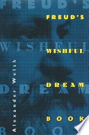 Freud's Wishful Dream Book : be more accurate, alexander welsh argues, to say...