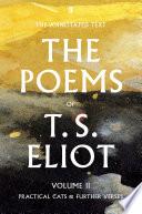 The Poems of T  S  Eliot Volume II