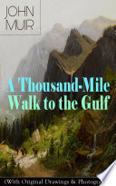 A Thousand-Mile Walk to the Gulf (With Original Drawings & Photographs) Gulf With Original Drawings Photographs Is