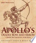Apollo s Deadly Bow and Arrow   Greek Mythology for Kids   Children s Greek   Roman Books