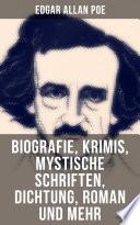 Edgar Allan Poe: Biografie, Krimis, Mystische Schriften, Dichtung, Roman und mehr