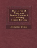 The Works of Alexandre Dumas Volume 3   Primary Source Edition