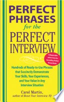 Perfect Phrases for the Perfect Interview: Hundreds of Ready-to-Use Phrases That Succinctly Demonstrate Your Skills, Your Experience and Your Value in Any Interview Situation: Hundreds of Ready-to-Use Phrases That Succinctly Demonstrate Your Skills, Your Experience and Your V
