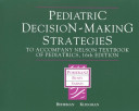 Pediatric Decision Making Strategies to Accompany Nelson Textbook of Pediatrics