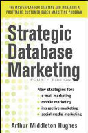 Strategic Database Marketing 4e  The Masterplan for Starting and Managing a Profitable  Customer Based Marketing Program