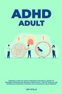 Adhd Adult Essential Guide To Tackle Add Adhd Guidance Advice To Restore Attention And Reduce Hyperactivity Tips To Thrive In The Workplace Maintain A Happier Life Meaningful Relations