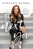The Next You: How to Crush Your Insecurities and Unveil Your True Self