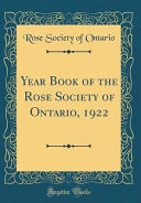 Year Book Of The Rose Society Of Ontario, 1922 (Classic Reprint) : 1922 the chairman of the...