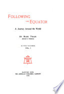 The Writings of Mark Twain  pseud    Following the equator  a journey around the world