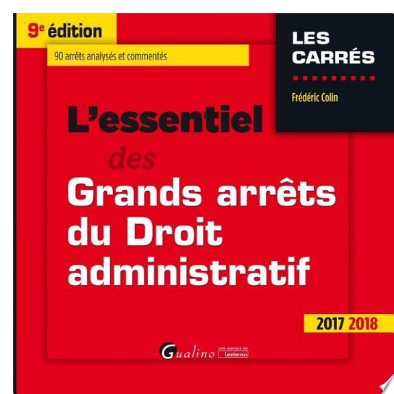 L'essentiel des grands arrêts du droit administratif / Frédéric Colin.- Issy-les-Moulineaux : Gualino - une marque de Lextenso , DL 2017