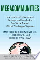Megacommunities  How Leaders of Government  Business and Non Profits Can Tackle Today s Global Challenges Together