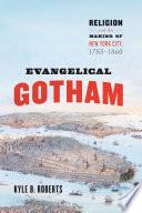 Evangelical Gotham The Making Of Antebellum New York