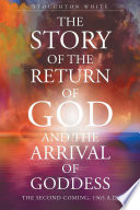 The Story of the Return of God and the Arrival of Goddess