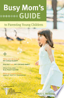 Busy Mom s Guide to Parenting Young Children