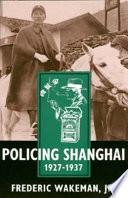 Policing Shanghai  1927 1937