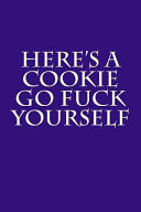 Here s a Cookie   Go Fuck Yourself