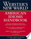 Webster s New World American Idioms Handbook