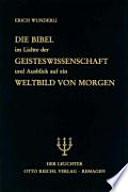 Die Bibel im Lichte der Geisteswissenschaft und Ausblick auf ein Weltbild von morgen