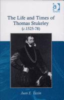 The Life and Times of Thomas Stukeley (c.1525-78)