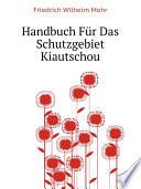 Handbuch F?r Das Schutzgebiet Kiautschou