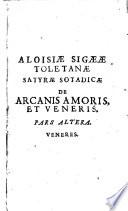 Aloisiae Sigeae Toletanae Satyra Sotadica, De Arcanis Amoris, Et Veneris