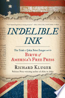 Indelible Ink  The Trials of John Peter Zenger and the Birth of Americas Free Press