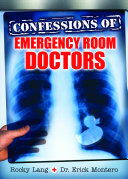 Confessions of Emergency Room Doctors Than 200 Firsthand Accounts Of