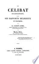 Le celibat ecclésiastique, dans ses rapports religieux et politiques