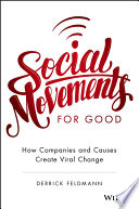 Social Movements For Good: How Companies And Causes Create Viral Change : today's most successful millennial-generation social good movements by...
