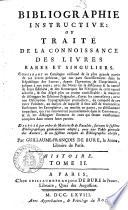 Bibliographie instructive  ou Trait   de la connoissance des livres rares et singuliers     par Guillaume Fran  ois De Bure  le Jeune       Tome 1  7