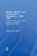 Women, Wealth, and Community in Perpignan, c. 1250–1300