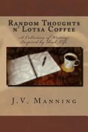 Random Thoughts N  Lotsa Coffee