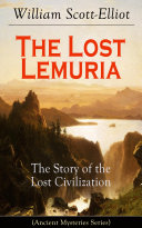 The Lost Lemuria - The Story of the Lost Civilization (Ancient Mysteries Series)
