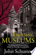 Haunting Museums : a fantastic look at the off-hours wonders...