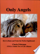 Only Angels  How to Raise and Train the Perfect Sighthound