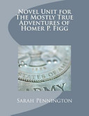 Novel Unit for the Mostly True Adventures of Homer P  Figg