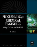 Programming for Chemical Engineers Using C, C++, and MATLAB®