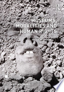 Museums  Moralities and Human Rights