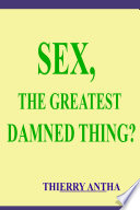 SEX  THE GREATEST DAMNED THING