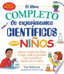 El libro completo de experimentos cientificos para ninos / The Everything Kids'