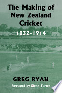 The Making of New Zealand Cricket  1832 1914