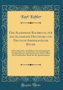 Das Algemeine Kochbuch, für die Algemeine Deutsche-und Deutsch-Amerikanische Küche