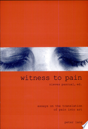 Witness to Pain: Essays on the Translation of Pain Into Art - ISBN:9783039105878