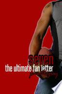 Seven  The Ultimate Fan Letter